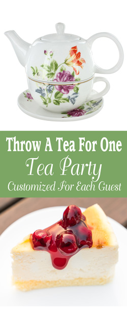Throw A Tea For One Tea Party – Customized For Each Guest